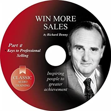 Win More Sales, Pt. 2: Keys to Professional Selling