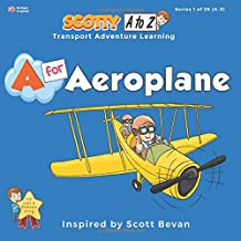 A for Aeroplane: Scotty Transport Adventure Learning (A to Z Transport Series 1 of 26)