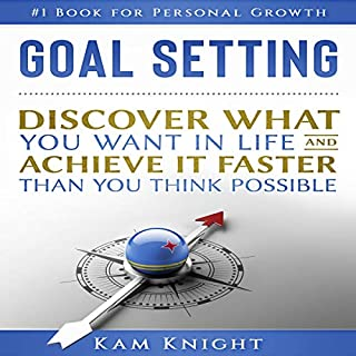 Goal Setting     Discover What You Want in Life and Achieve It Faster than You Think Possible              By:                                                                                                                                 Kam Knight                               Narrated by:                                                                                                                                 Jeremy Vore                      Length: 1 hr and 13 mins     43 ratings     Overall 4.9