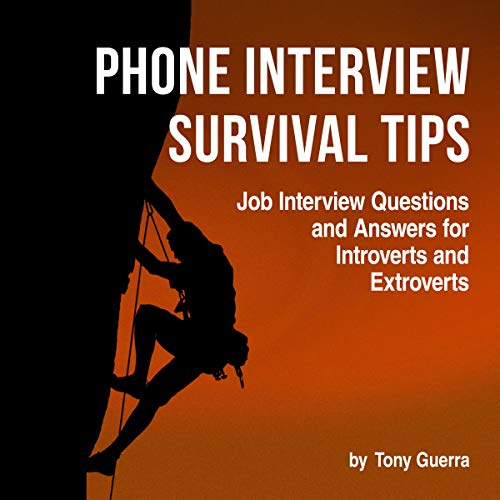 Phone Interview Survival: Quick Tips for Introverts and Extroverts                   By:                                                                                                                                 Tony Guerra                               Narrated by:                                                                                                                                 Mike Lenz,                                                                                        Gerry Furlong                      Length: 56 mins     4 ratings     Overall 4.8