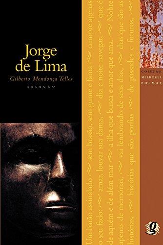 Melhores Poemas Jorge de Lima: seleção e prefácio: Gilberto Mendonça Teles