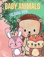 Livre de coloriage pour enfants sur les bébés animaux: Un livre de coloriage présentant 30 bébés animaux mignons et adorables pour les enfants âgés de 2 à 4 ans, de 4 à 8 ans, les garçons et les filles, la maternelle et le jardin d'enfants, pour des heures de plaisir de coloriage, livre de coloriage sur les bé