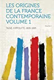 Les Origines de La France Contemporaine Volume 1 - Hardpress Publishing - 28/01/2013