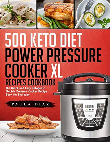500 Keto Diet Power Pressure Cooker XL Recipes Cookbook: The Quick and Easy...