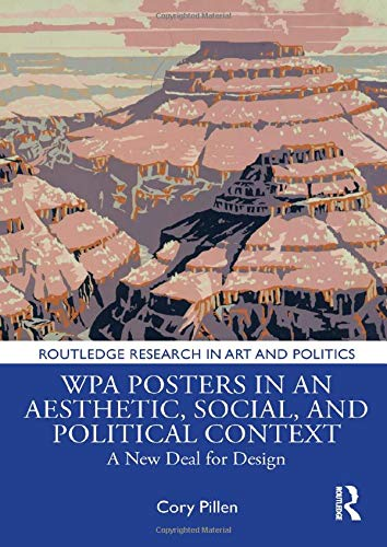 Compare Textbook Prices for WPA Posters in an Aesthetic, Social, and Political Context: A New Deal for Design Routledge Research in Art and Politics 1 Edition ISBN 9781138544338 by Pillen, Cory