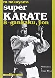 Super karate. Kata Gankaku e Jion (Vol. 8) (Arti marziali)