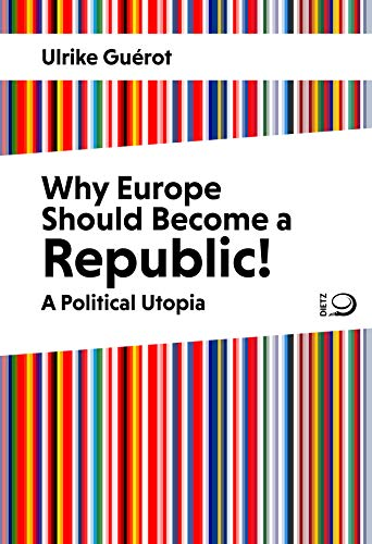 Why Europe Should Become a Republic!: A Political Utopia (English Edition)