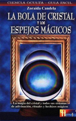 La bola de cristal y los espejos mágicos (Hermeticaciencia Oculta)