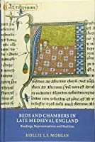 Beds and Chambers in Late Medieval England: Readings, Representations and Realities