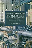 The Petrograd Workers in the Russian Revolution: February 1917-June 1918 (Historical Materialism (145))