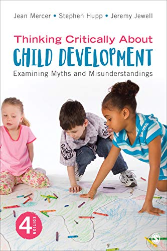 Compare Textbook Prices for Thinking Critically About Child Development: Examining Myths and Misunderstandings Fourth Edition ISBN 9781544341934 by Mercer, Jean A.,Hupp, Stephen,Jewell, Jeremy D.