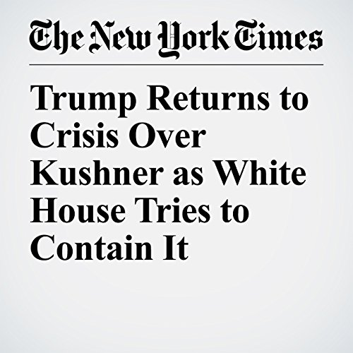 Trump Returns to Crisis Over Kushner as White House Tries to Contain It copertina