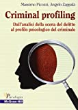 Criminal Profiling. Dall'analisi della scena del delitto al profilo psicologico del criminale
