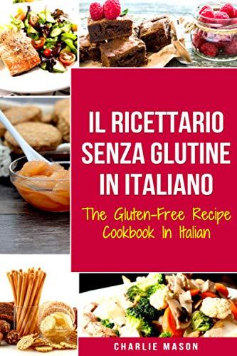 Il Ricettario Senza Glutine In Italiano/ The Gluten Free Cookbook In Italian