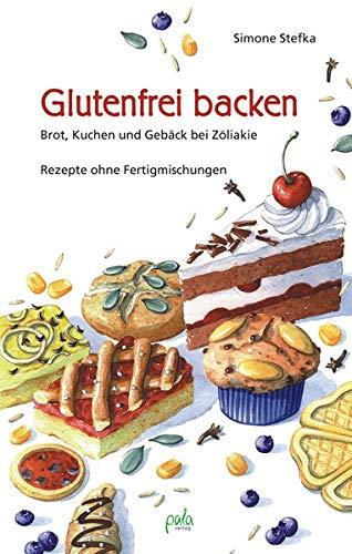 Glutenfrei backen: Brot, Kuchen und Gebäck bei Zöliakie. Rezepte ohne Fertigmischungen