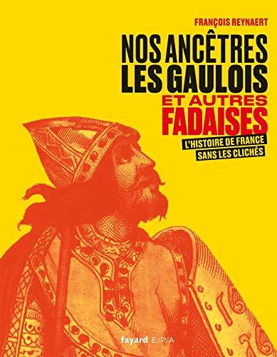 Nos ancêtres les Gaulois et autres fadaises: L'histoire de France sans les clichés (EPA.HISTOIRE)