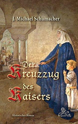 Der Kreuzzug des Kaisers: Historischer Roman