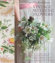 Vintage Wedding Flowers: Bouquets, button holes, table settings by Brotherson, Vic (2014) Hardcover