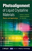 Photoalignment of Liquid Crystalline Materials: Physics and Applications (Wiley Series in Display Technology)