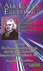 All Loves Excelling: New Tunes to Familiar Charles Wesley Texts