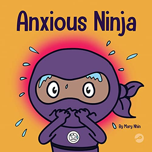 Anxious Ninja: A Children's Book About Managing Anxiety and Difficult Emotions (Ninja Life Hacks)
