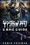 Escape From Tarkov Game Guide: Suitable for beginner and advanced players that need help with the basics as well as information about the maps, looting, traind and other game systems (English Edition)
