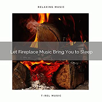 Let Fireplace Music Bring You to Sleep