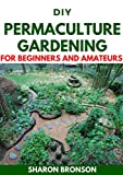 DIY Permaculture Gardening For Beginners and Amateurs: Permaculture Manual (English Edition)