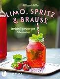 Limo, Spritz & Brause: Prickelnde Getränke zum Selbermachen (German Edition)