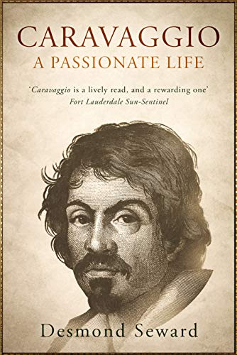 Caravaggio: A passionate life (English Edition)