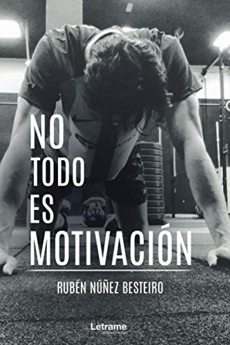No Todo Es Motivación: 01 (Autoayuda)
