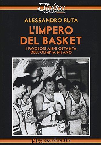 L'impero del basket. I favolosi anni '80 dell'Olimpia Milano (Supermiscela)