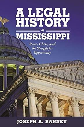 A Legal History of Mississippi: Race, Class, and the Struggle for Opportunity