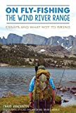 On Fly-Fishing the Wind River Range: Essays and What Not to Bring (Narrative)