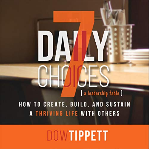 7 Daily Choices: How to Create, Build, and Sustain a Thriving Life Together audiobook cover art