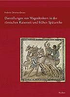 Darstellungen Von Wagenlenkern in Der Romischen Kaiserzeit Und Fruhen Spatantike
