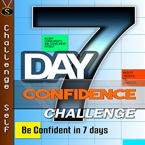 7-Day Confidence Challenge: Improve Your Confidence in 7 Days cover art
