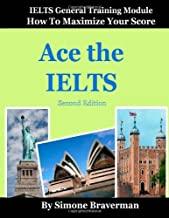 Ace the IELTS: IELTS General Module - How to Maximize Your Score (second edition) by Braverman Simone (2012-05-16) Paperback