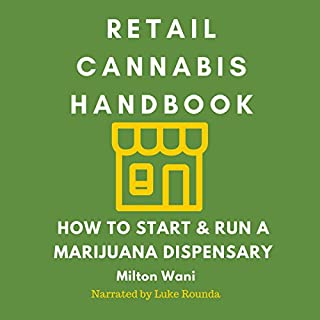 Retail Cannabis Handbook     How to Start and Run a Marijuana Dispensary              By:                                                                                                                                 Milton Wani                               Narrated by:                                                                                                                                 Luke Rounda                      Length: 5 hrs and 3 mins     24 ratings     Overall 4.4