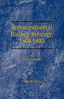 Transcontinental Railway Strategy, 1869-1893: A Study of Businessmen
