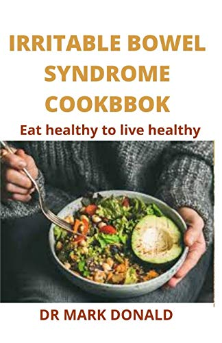 IRRITABLE BOWEL DISEASE COOKBBOK: Eat healthy to live healthy