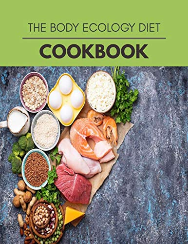 The Body Ecology Diet Cookbook: Easy and Quick Recipes for Health and Longevity, Low Carb Homely Sauces, Rubs, Butters, Marinades, and more for ... Or Any Think | Step-By-Step For Beginners