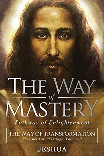 The Way of Mastery, Pathway of Enlightenment: The Way of Transformation: The Christ Mind Trilogy Vol II