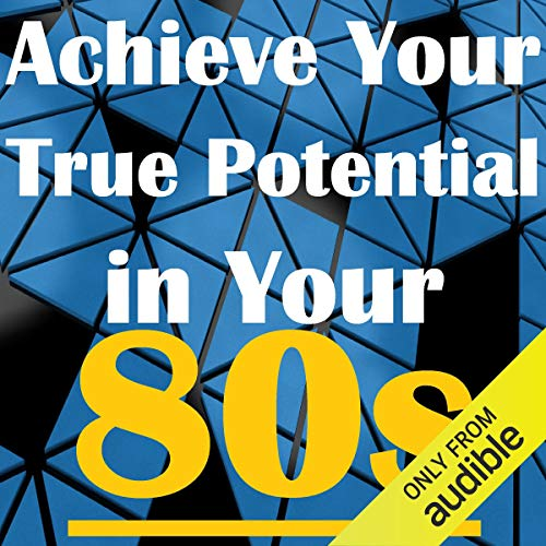 Achieve Your True Potential in Your 80s - Self-Improvement Hypnosis cover art