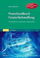 Praxishandbuch Faszienbehandlung: Muskelfaszien, Membranen, Organhuellen