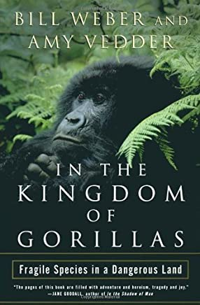 In the Kingdom of Gorillas: The Quest to Save Rwandas Mountain Gorillas by Bill Weber Amy Vedder(2002-12-03)
