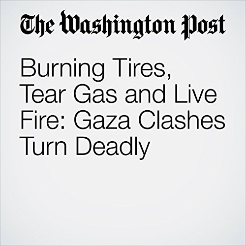 Burning Tires, Tear Gas and Live Fire: Gaza Clashes Turn Deadly copertina