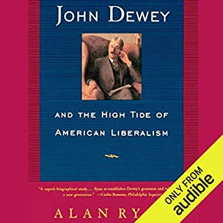 John Dewey & the High Tide of American Liberalism                   By:                                                                                                                                 Alan Ryan                               Narrated by:                                                                                                                                 Eric Michael Summerer                      Length: 21 hrs and 16 mins     18 ratings     Overall 4.2