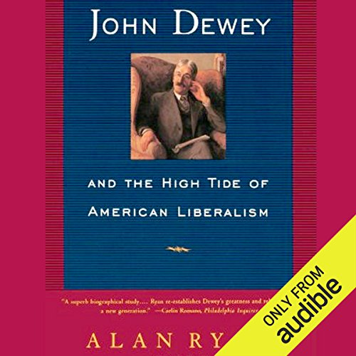 John Dewey & the High Tide of American Liberalism audiobook cover art