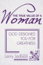 The True Value of a Woman: God Designed You for Greatness